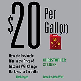 $20 Per Gallon     How the Rise in the Price of Gas Will Change Our Lives for the Better              By:                                                                                                                                 Christopher Steiner                               Narrated by:                                                                                                                                 John Wolfe                      Length: 9 hrs and 38 mins     67 ratings     Overall 3.8