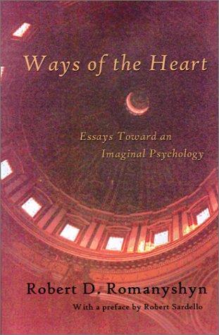 Ways of the Heart: Essays Toward an Imaginal Psychology
