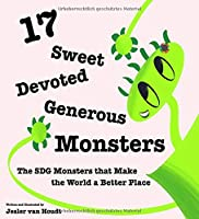 17 Sweet, Devoted, Generous Monsters: 17 SDG Monsters that Make the World a Better Place