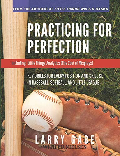 Practicing for Perfection: KEY DRILLS FOR EVERY POSITION AND SKILL SET IN BASEBALL, SOFTBALL, AND LITTLE LEAGUE (Baseball Fundamentals and Drills, Band 2)
