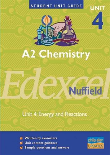 A2 Chemistry Edexcel (Nuffield): Unit 4: Energy and Reactions (Student Unit Guides)