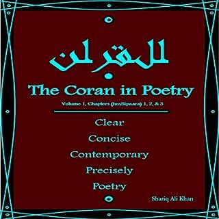 The Coran in Poetry: Volume 1, Chapters (Juz/Sipaara) 1,2 & 3     Clear Concise Contemporary, Precisely Poetry              De :                                                                                                                                 Shariq Ali Khan                               Lu par :                                                                                                                                 Shariq Ali Khan                      Durée : 1 h et 28 min     Pas de notations     Global 0,0