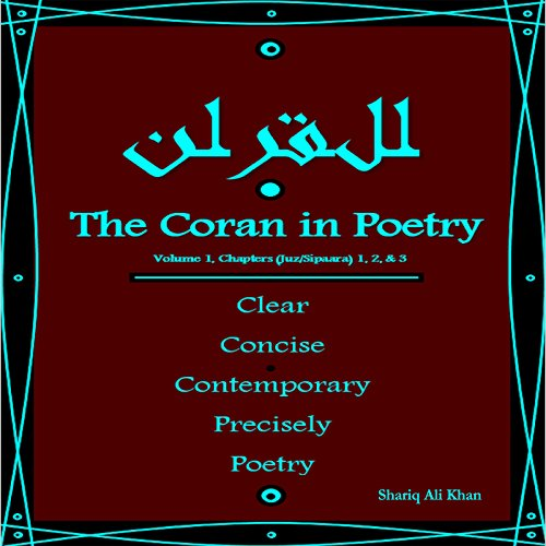 The Coran in Poetry: Volume 1, Chapters (Juz/Sipaara) 1,2 & 3 audiobook cover art