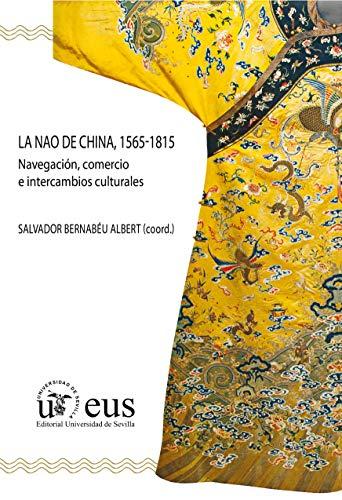 La Nao de China, 1565-1815: Navegación, comercio e intercambios culturales (Historia y Geografía nº 264)