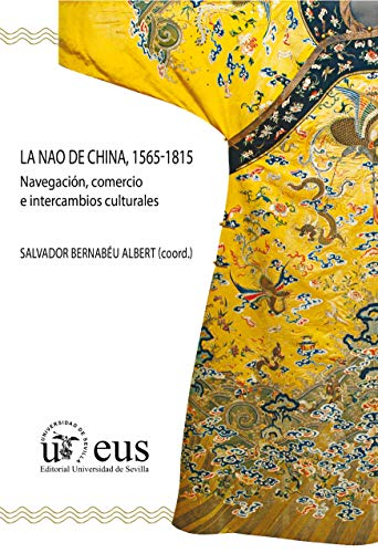 La Nao de China, 1565-1815: Navegación, comercio e intercambios culturales...