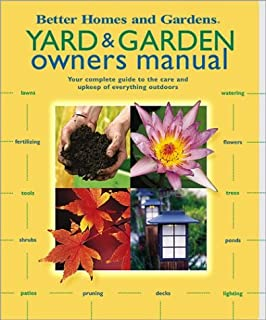 Yard & Garden Owners Manual: Your Complete Guide to the Care and Upkeep of Everything Outdoors (Better Homes & Gardens)