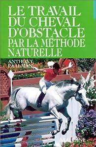 Le Travail du cheval d'obstacle par la méthode naturelle par Anthony Paalman