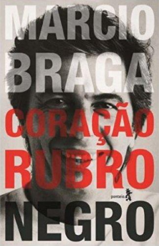 Márcio Braga Coração Rubro-negro: Histórias do Tabelião, Cartola e Político por Márcio Braga