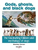 Image of Gods, ghosts and black dogs: The fascinating folklore and mythology of dogs