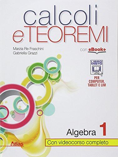 Calcoli e teoremi. Algebra. Per le Scuole superiori. Con e-book. Con espansione online: 1