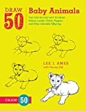 50 draw - Draw 50 Baby Animals: The Step-by-Step Way to Draw Kittens, Lambs, Chicks, Puppies, and Other Adorable Offspring