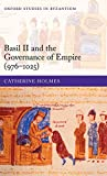 Basil II and the Governance of Empire (976-1025) (Oxford Studies in Byzantium)