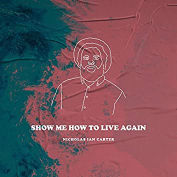 Show Me How to Live Again