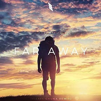 Far Away (feat. Hikaru Station) [Misael Gauna Remix]