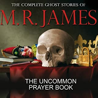 The Uncommon Prayer Book     The Complete Ghost Stories of M R James              By:                                                                                                                                 Montague Rhodes James                               Narrated by:                                                                                                                                 David Collings                      Length: 33 mins     19 ratings     Overall 4.5