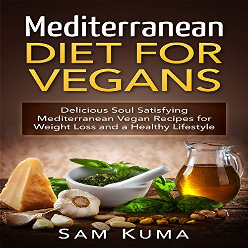 Mediterranean Diet: Mediterranean Diet for Vegans: Delicious Soul Satisfying Mediterranean Vegan Recipes for Weight Loss and a Healthy Lifestyle cover art