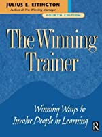 The Winning Trainer: Winning Ways to Involve People in Learning, Fourth Edition by Julius E. Eitington(2001-12-03)
