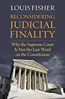 Reconsidering Judicial Finality: Why the Supreme Court Is Not the Last Word on the Constitution