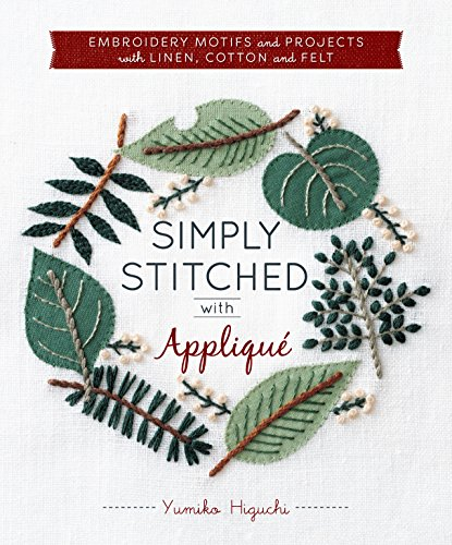 Simply Stitched With Applique: Embroidery Motifs and Projects With Linen, Cotton and Felt