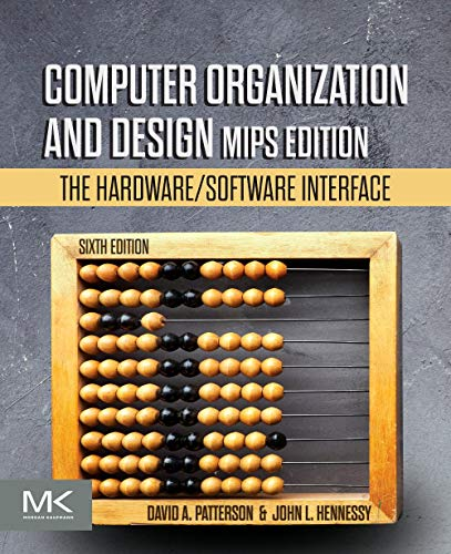 Compare Textbook Prices for Computer Organization and Design MIPS Edition: The Hardware/Software Interface The Morgan Kaufmann Series in Computer Architecture and Design 6 Edition ISBN 9780128201091 by Patterson, David A.,Hennessy, John L.