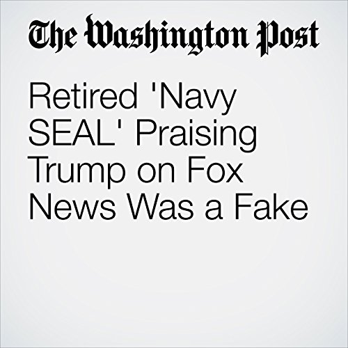 Retired 'Navy SEAL' Praising Trump on Fox News Was a Fake audiobook cover art