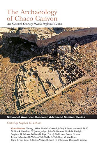 The Archaeology of Chaco Canyon: An Eleventh-Century Pueblo Regional Center (School for Advanced Research Advanced Seminar Series)