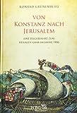 Von Konstanz nach Jerusalem: Eine Pilgerfahrt zum Heiligen Grab im Jahre 1486. Die Karlsruher Handsc...