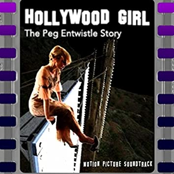 Hollywood Girl: The Peg Entwistle Story (Original Motion Picture Soundtrack)
