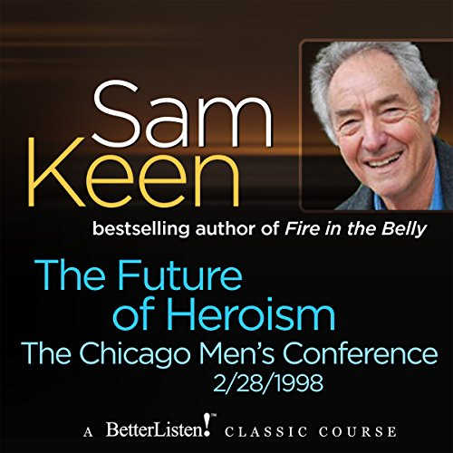 The Future of Heroism     The Chicago Men's Conference              By:                                                                                                                                 Sam Keen                               Narrated by:                                                                                                                                 Sam Keen                      Length: 53 mins     Not rated yet     Overall 0.0