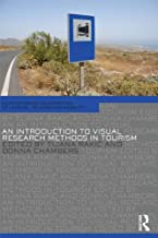 An Introduction to Visual Research Methods in Tourism (Contemporary Geographies of Leisure, Tourism and Mobility)