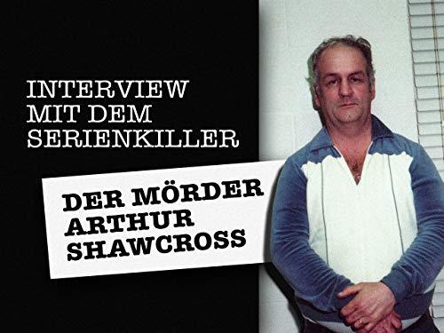 Interview mit dem Serienkiller - Der Mörder Arthur Shawcross