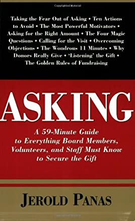Asking: A 59-Minute Guide to Everything Board Members, Volunteers, and Staff Must Know to Secure the Gift by Jerold Panas (2002-11-30)