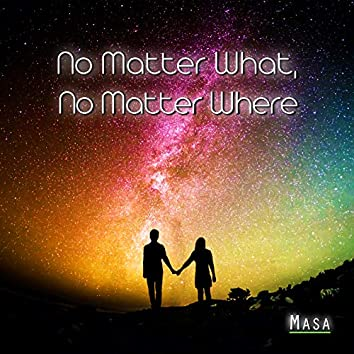 No Matter What, No Matter Where