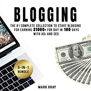 Blogging: 3-in-1 Bundle     The Complete Collection to Start Blogging for Earning $1000+ for Day in 100 Days with Ads & SEO (Advanced Online Marketing Strategies)              By:                                                                                                                                 Mark Gray                               Narrated by:                                                                                                                                 Timothy Brandolino                      Length: 4 hrs and 1 min     Not rated yet     Overall 0.0