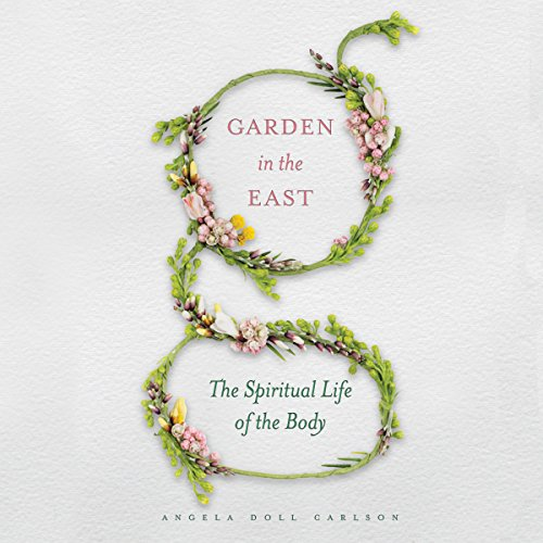 Garden in the East: The Spiritual Life of the Body audiobook cover art