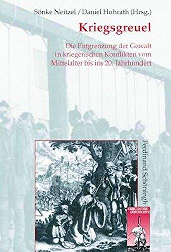 Kriegsgreuel: Die Entgrenzung der Gewalt in kriegerischen Konflikten vom Mittelalter bis ins 20. Jahrhundert (Krieg in der Geschichte)