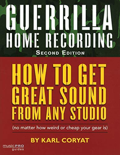 Guerrilla Home Recording: How to Get Great Sound from Any Studio (No Matter How Weird or Cheap Your Gear Is) (Hal Leonard Music Pro Guides) (Paperback) - Common
