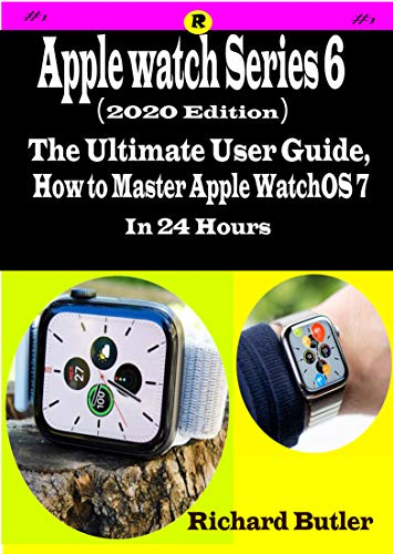 Apple Watch Series 6 (2020 edition): The Ultimate User Guide, How to Master Apple watchOS 7 In 2 Hours