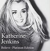 Believe - Platinum Edition by Katherine Jenkins (2011-08-02)