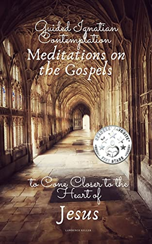 Guided Ignatian Contemplation: Meditations on the Gospels to Come Closer to the Heart of Jesus by [Lawrence Keller]