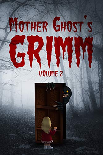 Mother Ghost's Grimm: Volume 2 by [Melody Grace, N.M. Brown, Grant Hinton, Kyle Harrison, Scott Savino, Tor-Anders Ulven, R.A. Goli, Alanna Robertson-Webb, Neen Cohen, Mama Creep]
