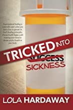 Tricked Into Sickness: An Eye-Opening Guide to Perfect Health by Lola Hardaway (2013-10-16)