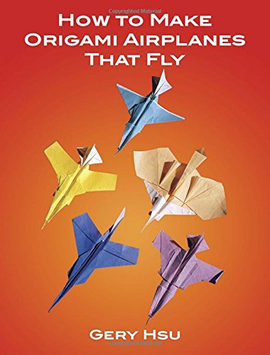 How to Make Origami Airplanes That Fly (Dover Origami Papercraft)