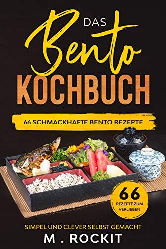 Das Bento Kochbuch, 66 Schmackhafte Bento Rezepte: Simpel und clever  selbst gemacht (66 Rezepte zum Verlieben 45)