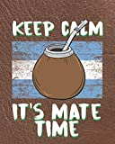 Keep Calm It's Mate Time: Planner for Yerba Mate Tea Lovers
