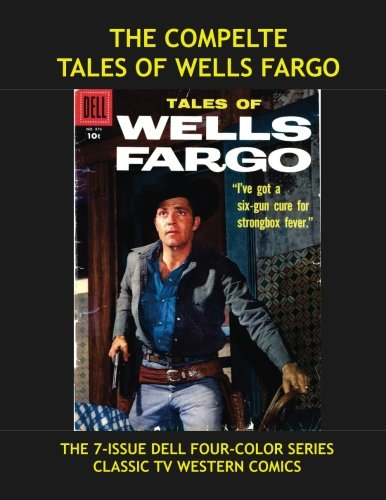 The Complete Tales Of Wells Fargo: The 8-Issue Dell Four-Color Series --- Based on the Hit TV Western -- All Stories --- No Ads
