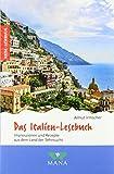 Das Italien-Lesebuch: Impressionen und Rezepte aus dem Land der Sehnsucht (Reise-Lesebuch / Reiseführer für alle Sinne)
