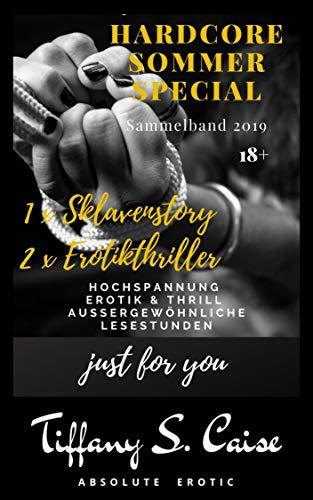 Hardcore Sommer Special - Sammelband (1x Sklavenstory, 2 x Erotikthriller): 300 Seiten Hochspannung, Erotik & Thrill für Liebhaber harter Sexgeschichten; unzensiert ab 18