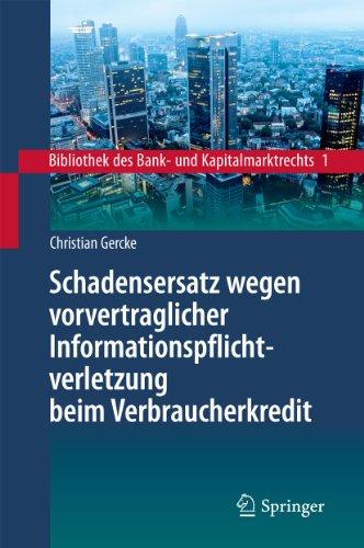 Schadensersatz wegen vorvertraglicher Informationspflichtverletzung beim Verbraucherkredit (Bibliothek des Bank- und Kapitalmarktrechts 1)