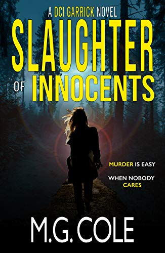 SLAUGHTER OF INNOCENTS: A gripping UK Murder Mystery (DCI Garrick Crime Thrillers Book 1) by [M.G. Cole]